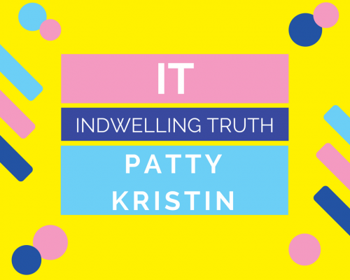 Patty Kristin – IT – Indwelling Truth Part 1