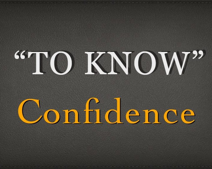To Know: Confidence