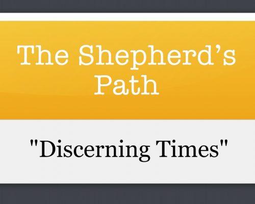 The Shepherd's Path: Discerning Times