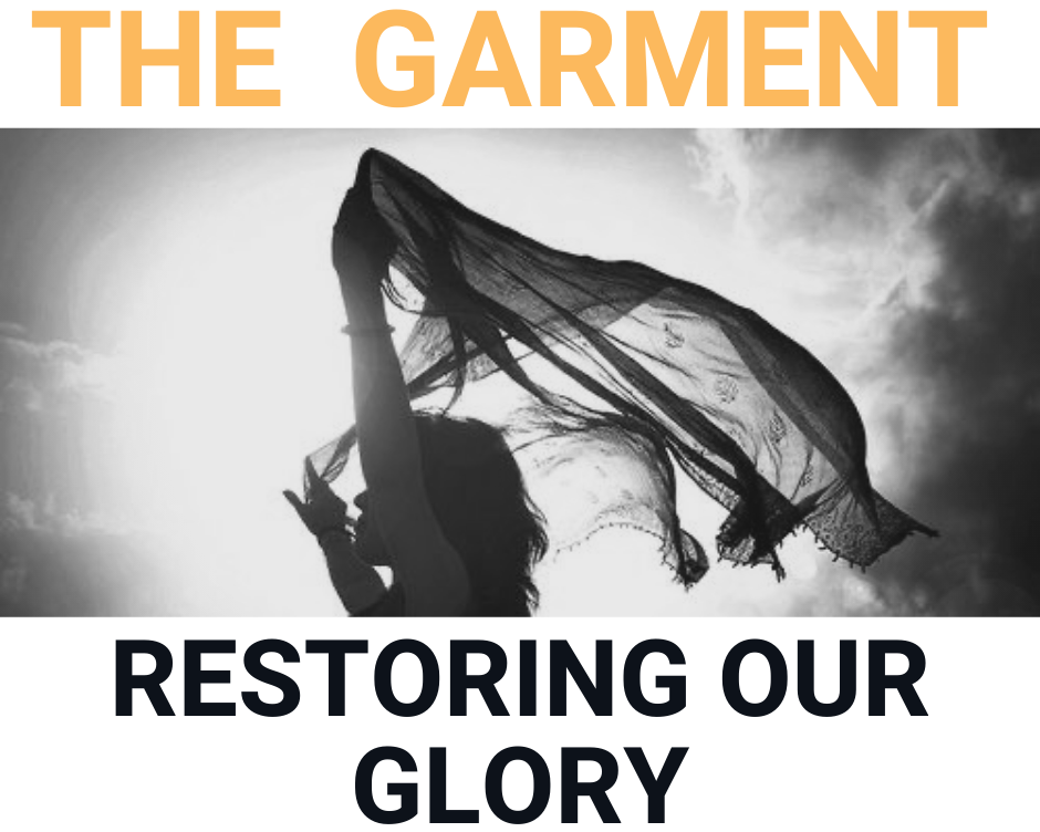 Garment 3- Restoring Our Glory